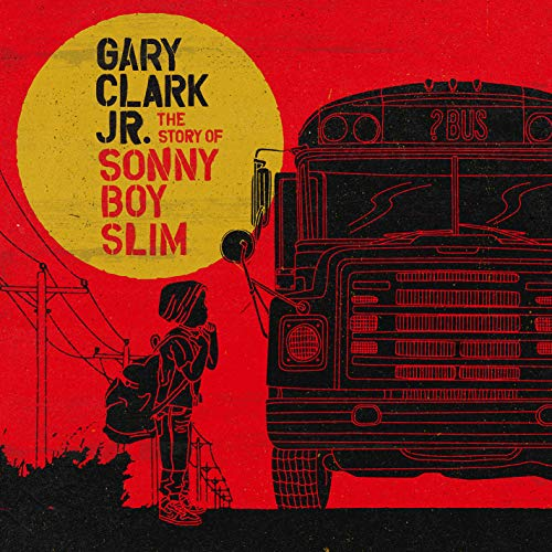 Gary Jr. Clark - The Story Of Sonny Boy Slim