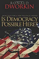 Is Democracy Possible Here?: Principles for a New Political Debate by Ronald Dworkin(2008-07-21)