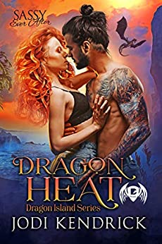 Dragon Heat: Sassy Ever After (Dragon Island Book 1) by [Jodi Kendrick]