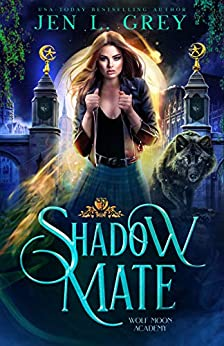 Shadow Mate (Wolf Moon Academy Book 1) by [Jen L. Grey]