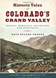 Historic Tales of Colorado's Grand Valley: Heroes, Heroines, Hucksters and Hooligans (American Chronicles)