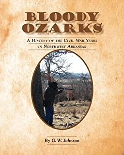 Bloody Ozarks: A History of the Civil War Years in Northwest Arkansas