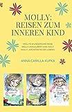 Molly: Reisen zum inneren Kind (Sammelband): Berühre und heile das Kind in dir
