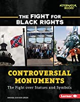 Controversial Monuments: The Fight over Statues and Symbols (The Fight for Black Rights)
