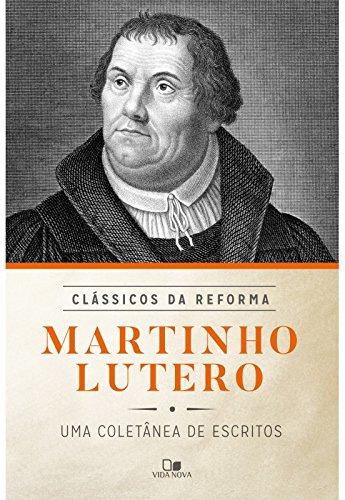 Martinho Lutero: coletânea de escritos - Série clássicos da Reforma