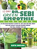 Dr. Sebi 12-Day Green Smoothie Cleanse: 120 Delicious Recipes to Burn Fat, Get Lean and Feel Great Raw and Radiant Alkaline Blender Greens that will change your life