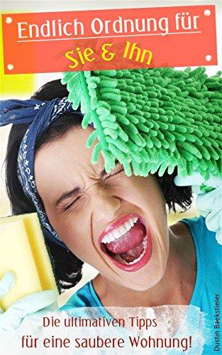 Endlich Ordnung für Sie & Ihn: Die ultimativen Tipps für eine saubere Wohnung (Putzen leicht gemacht - Ordnung im Haushalt - Ordnung schaffen - Ordnung halten - Sauberkeit - Aufräumen in 10 Minuten)