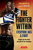 The Fighter Within: Everyone Has a Fight, Insights into the Minds and Souls of True Champions