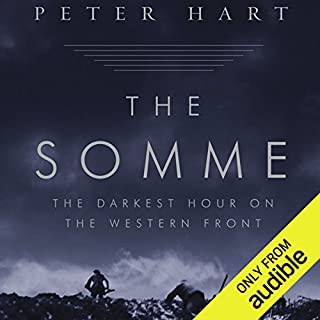The Somme     The Darkest Hour on the Western Front              By:                                                                                                                                 Peter Hart                               Narrated by:                                                                                                                                 Mark Ashby                      Length: 20 hrs and 13 mins     211 ratings     Overall 4.5