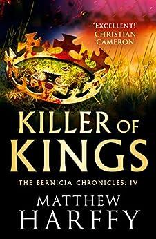 Killer of Kings (The Bernicia Chronicles Book 4) by [Matthew Harffy]