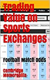 Trading Value on Sports Exchanges: Football Match Odds (English Edition)