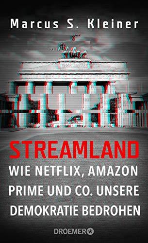 Streamland: Wie Netflix, Amazon Prime & Co. unsere Demokratie bedrohen (German Edition)
