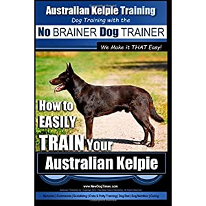 Australian Kelpie Training | Dog Training with the No BRAINER Dog TRAINER ~ We Make it THAT Easy!: How to EASILY TRAIN Your Australian Kelpie 11