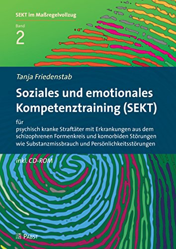 Soziales und emotionales Kompetenztraining (SEKT) für psychisch kranke Straftäter mit Erkrankungen aus dem schizophrenen Formenkreis und komorbiden Störungen ... (SEKT im Maßregelvollzug)