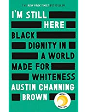 I'm Still Here: Black Dignity in a World Made for Whiteness: 'A leading new voice on racial justice' LAYLA SAAD, author of ME AND WHITE SUPREMACY