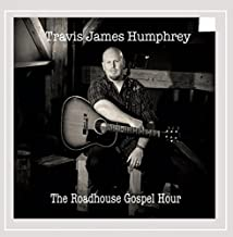 The Roadhouse Gospel Hour by Travis James Humphrey