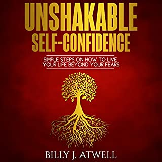 Unshakable Self-Confidence     Simple Steps on How to Live Your Life Beyond Your Fears              By:                                                                                                                                 Billy J. Atwell                               Narrated by:                                                                                                                                 Billy J. Atwell                      Length: 56 mins     1 rating     Overall 5.0