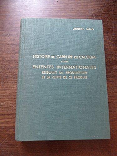 histoire du carbure de calcium et des ententes internationales réglant la production et la vente de ce produit par arnold Lang