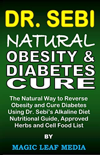 Dr. Sebi Natural Obesity and Diabetes Cure: The Natural Way to Reverse Obesity and Cure Diabetes Using Dr. Sebi's Alkaline Diet, Nutritional Guide, Approved Herbs and Cell Food List (English Edition)