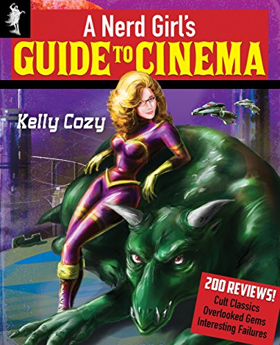 A Nerd Girl's Guide to Cinema: Reviews of 200 Cult Classics, Overlooked Gems, and Interesting Failures