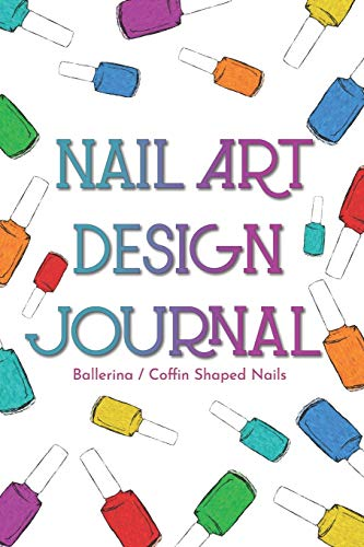Nail Art Design Journal: Sketch and Swatch Book with Templates for Ballerina and Coffin Shaped Nails