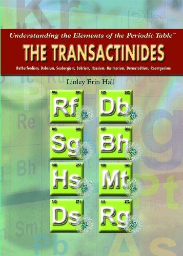 The Transactinides: Rutherfordium, Dubnium, Seaborgium, Bohrium, Hassium, Meitnerium, Darmstadtium, Roentgenium (Understanding the Elements of the Periodic Table)