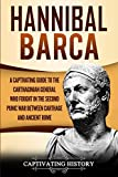 Hannibal Barca: A Captivating Guide to the Carthaginian General Who Fought in the Second Punic War Between Carthage and Ancient Rome (Captivating History)