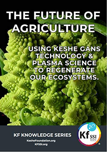The Future Of Agriculture: Using Keshe GANS Technology & Plasma Science To Regenerate Our Ecosystems (KF Knowledge Series) (English Edition)