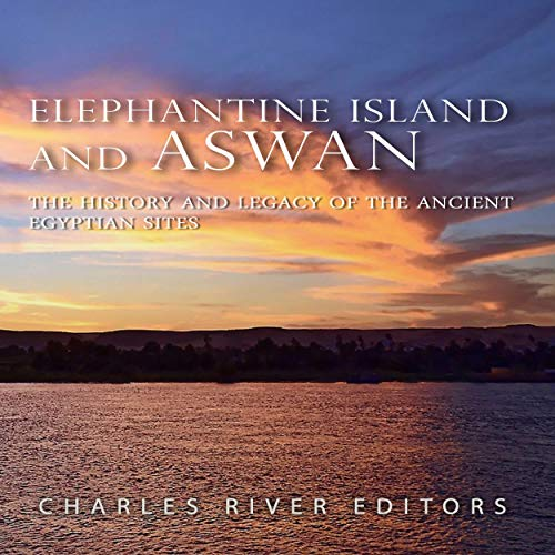 Elephantine Island and Aswan Audiobook By Charles River Editors cover art