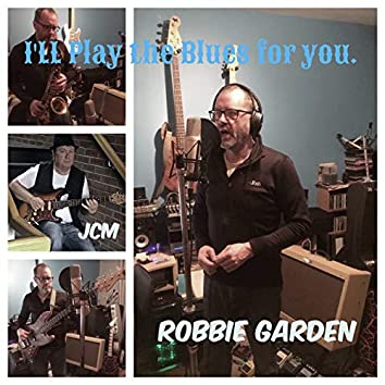 I'll Play the Blues for You (feat. Robbie Garden)