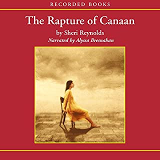 Rapture of Canaan                   By:                                                                                                                                 Sheri Reynolds                               Narrated by:                                                                                                                                 Alyssa Bresnahan                      Length: 9 hrs and 17 mins     56 ratings     Overall 4.3