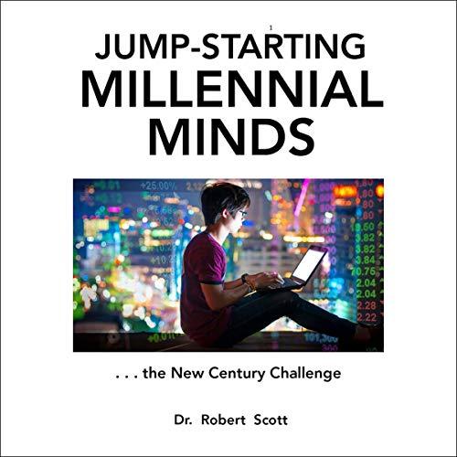 Jump-Starting Millennial Minds...the New Century Challenge Audiobook By Dr. Robert Scott cover art