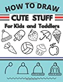 How To Draw Cute Stuff For Kids and Toddlers: Easy Techniques and Step by step Drawing Book for Kids, Learn to Draw cool Things for Boys and Girls, Perfect Gift for Kids
