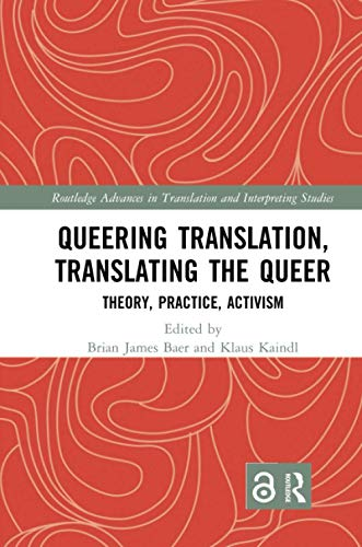 Compare Textbook Prices for Queering Translation, Translating the Queer Routledge Advances in Translation and Interpreting Studies 1 Edition ISBN 9780367365677 by Baer, Brian James,Kaindl, Klaus
