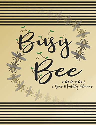 Busy Bee 2020 - 2021 2 Year Monthly Planner: Complete Monthly Calendar Organizer:  Contacts & Notes:  Bee Lover's Cover Design