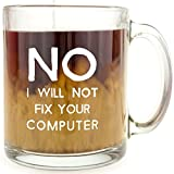 No, I Will Not Fix Your Computer - Glass Coffee Mug - Makes a Great Geek Gift Under $15 for IT and Computer Support Co-Workers