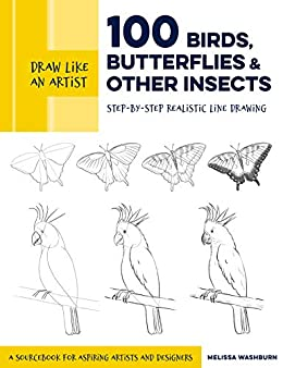 Draw Like an Artist: 100 Birds, Butterflies, and Other Insects: Step-by-Step Realistic Line Drawing - A Sourcebook for Aspiring Artists and Designers by [Melissa Washburn]