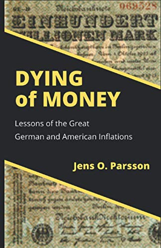 Compare Textbook Prices for Dying of Money: Lessons of the Great German and American Inflations  ISBN 9798712728190 by Parsson, Jens O.