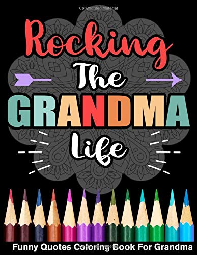 Rocking The Grandma Life Funny Quotes Coloring Book For Grandma