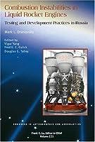 Combustion Instabilities in Liquid Rock Engines: Testing and Development Practices in Russia (Progress in Astronautics & Aeronautics)