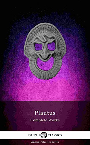 Delphi Complete Works of Plautus (Illustrated) (Delphi Ancient Classics Book 72)