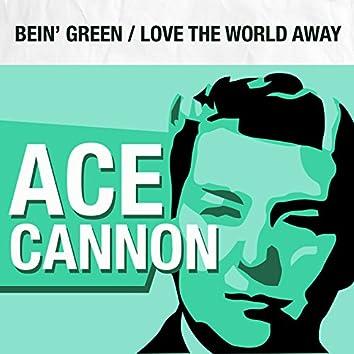 Bein' Green / Love the World Away