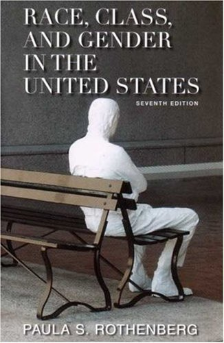 Race, Class, and Gender in the United States 7TH EDITION