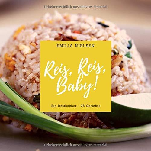 Reis, Reis, Baby!: Ein Reiskocher - 78 Gerichte