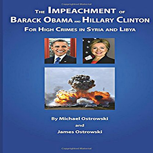 The Impeachment of Barack Obama and Hillary Clinton for High Crimes in Syria and Libya audiobook cover art