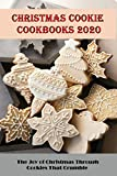 Christmas Cookie Cookbooks 2020_ The Joy Of Christmas Through Cookies That Crumble: Festive (English Edition)