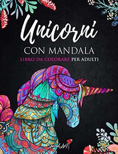 Unicorni con Mandala - Libro da Colorare per Adulti: Più di 60 magici e bellissimi Unicorni. Libri da colorare antistress con disegni rilassanti. (Idea Regalo, Formato Grande)