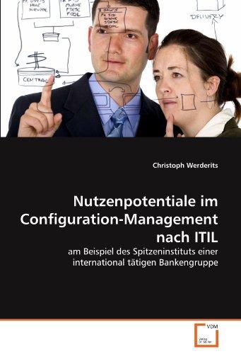 Nutzenpotentiale im Configuration-Management nach ITIL: am Beispiel des Spitzeninstituts einer international tätigen Bankengruppe