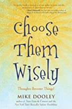 Choose Them Wisely: Thoughts Become Things! by Mike Dooley (2010-06-15)