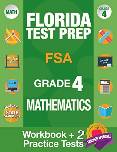Florida Test Prep FSA Grade 4 Mathematics: Math Workbook and 2 FSA Practice Tests, FSA Practice Test Book Grade 4 Mathematics, FSA Test Prep Grade 4, ... Grade (FSA Practice Test Books) (Volume 3)